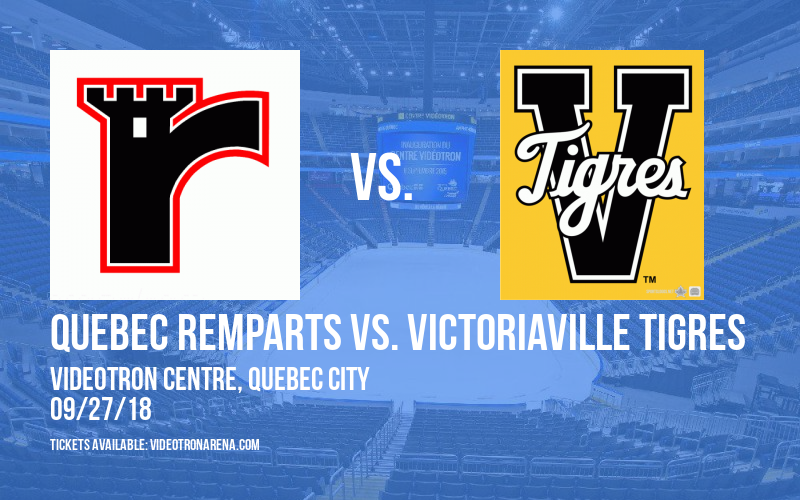 Quebec Remparts vs. Victoriaville Tigres at Videotron Centre