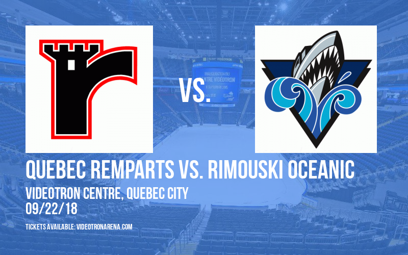 Quebec Remparts vs. Rimouski Oceanic at Videotron Centre