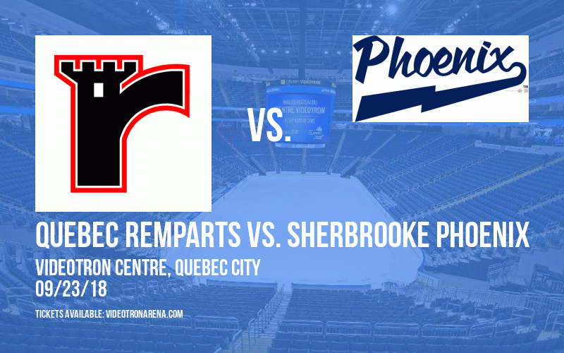 Quebec Remparts vs. Sherbrooke Phoenix at Videotron Centre