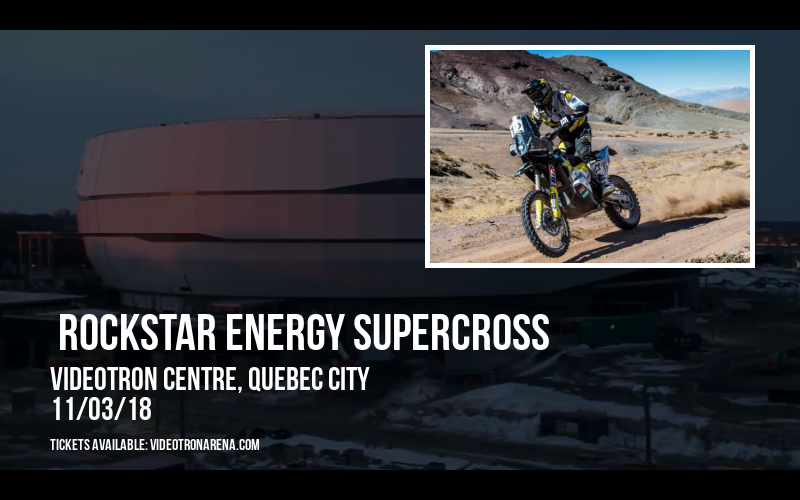 Rockstar Energy Supercross at Videotron Centre