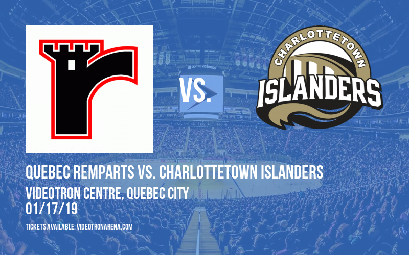 Quebec Remparts vs. Charlottetown Islanders at Videotron Centre