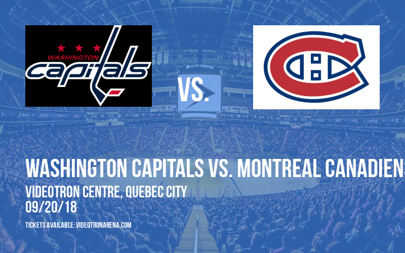 Washington Capitals vs. Montreal Canadiens at Videotron Centre