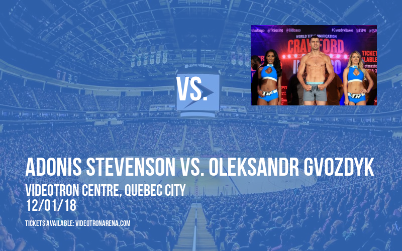 World Boxing Championship: Adonis Stevenson vs. Oleksandr Gvozdyk at Videotron Centre