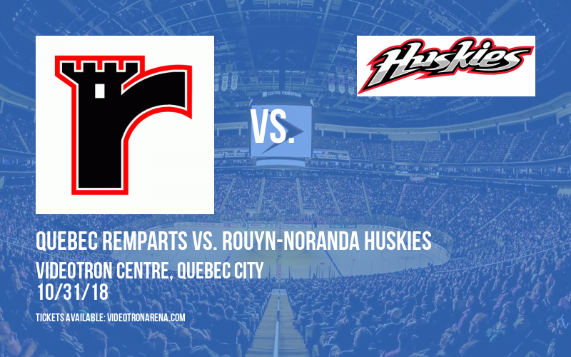 Quebec Remparts vs. Rouyn-Noranda Huskies at Videotron Centre