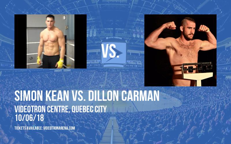 Simon Kean vs. Dillon Carman at Videotron Centre