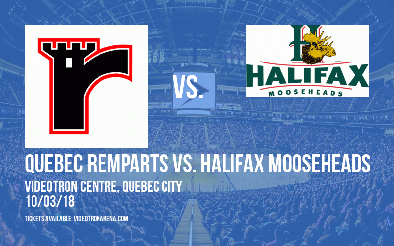 Quebec Remparts vs. Halifax Mooseheads at Videotron Centre