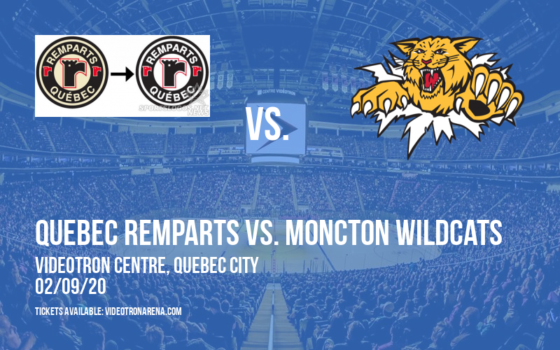 Quebec Remparts vs. Moncton Wildcats at Videotron Centre